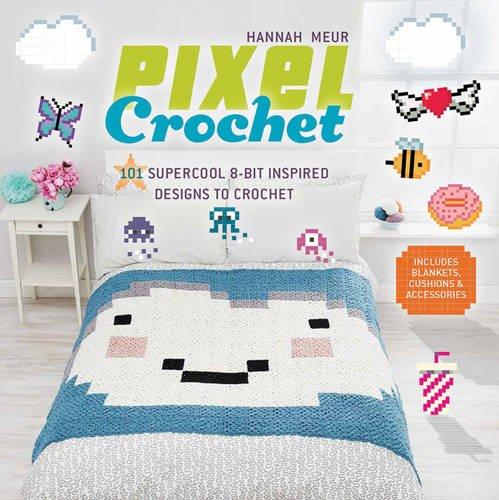 Pixel Crochet: 101 Supercool 8-Bit Inspired Designs to Crochet por Hannah Meur