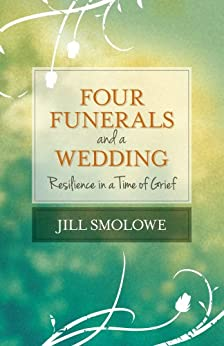 Four Funerals and a Wedding: Resilience in a Time of Grief par [Smolowe, Jill]