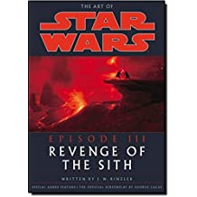 The Art of Star Wars, Episode III - Revenge of the Sith by J.W. Rinzler (2005-11-01)