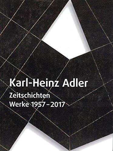 Karl-Heinz Adler: Zeitschichten: Werke 1957-2017