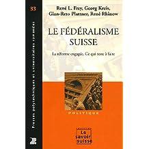 Le Federalisme Suisse. La Reforme Engagee. Ce Qui Reste A Faire Politique N?33