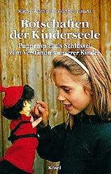Botschaften der Kinderseele. Puppenspiel als Schlüssel zum Verständnis unserer Kinder