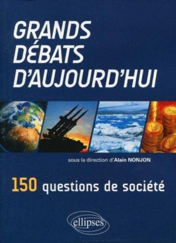 Grands débats d'aujourd'hui : 150 questions de société par Alain Nonjon, Collectif