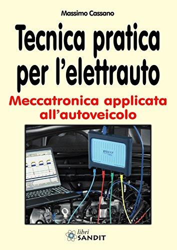 Tecnica pratica per l'elettrauto. Meccatronica applicata all'autoveicolo