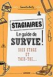 Stagiaires : le guide de survie ! : sois stage et tais-toi... / Samantha Bailly | Bailly, Samantha (1988-....). auteur