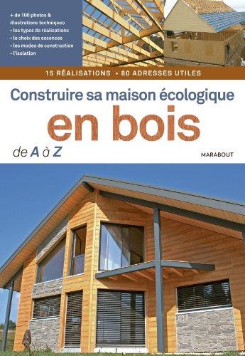 Construire sa maison cologique en bois de A  Z