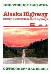 Alaska-Highway, Cassier, Klondike und andere: Der Weg ist das Ziel
