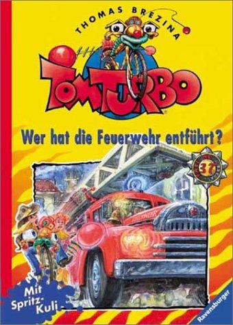 Tom Turbo, Bd.37, Wer hat die Feuerwehr entführt?