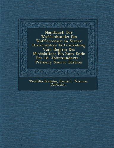 Handbuch Der Waffenkunde: Das Waffenwesen in Seiner Historischen Entwickelung Vom Beginn Des...