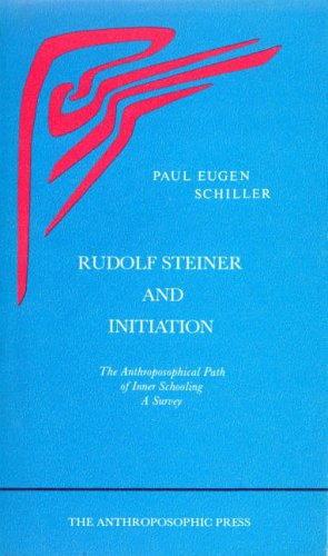 Rudolf Steiner and Initiation: The Anthroposophical Path of Inner Schooling: A Survey