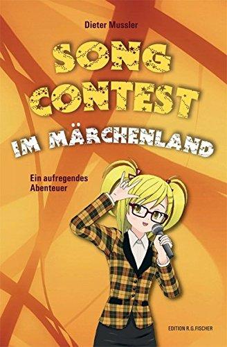 Song Contest im Märchenland: Ein aufregendes Abenteuer (EDITION R.G. FISCHER / EDITION R.G. FISCHER)