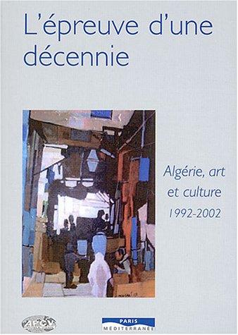 L'Épreuve d'une décennie : Algérie, arts et culture, 1992-2002
