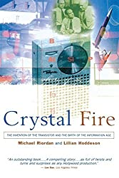Crystal Fire: The Invention of the Transistor and the Birth of the Information Age (Sloan Technology Series) by Michael Riordan (1998-12-17)