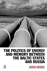 The Politics of Energy and Memory between the Baltic States and Russia (Post-Soviet Politics) by Agnia Grigas (2014-11-30)