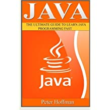 Java: The Ultimate Guide to Learn Java Programming Fast (Programming, Java , Database,Java for dummies, coding books,java programming) (HTML, ... Developers, Coding, CSS, PHP) (Volume 1) by Peter Hoffman (2016-01-21)