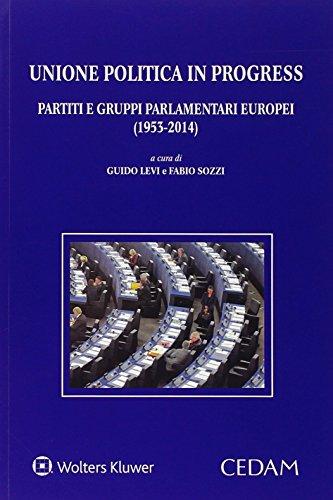 Unione politica in progress. Partiti e gruppi parlamentari europei (1953-2014)