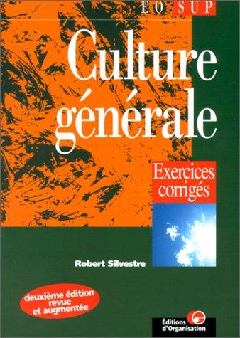 Culture générale. Exercices corrigés, 2ème édition par Robert Silvestre