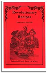 Revolutionary Recipes: Colonial Food, Lore, & More by Patricia B. Mitchell (1991-08-02)