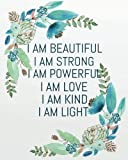 I am beautiful I am strong I am powerful I am love I am   kind I am light: Positive Self-Affirmations notebook Journal 8 x 10 inches (Positive Self Affirmation Books Notebook Journal Series)