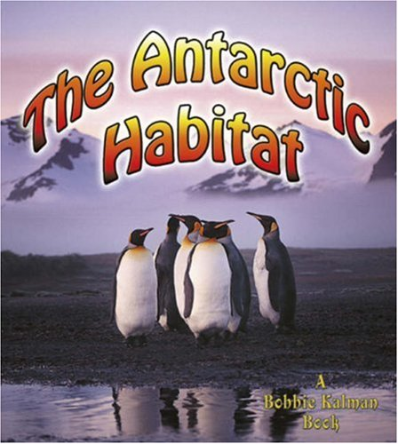 The Antarctic Habitat (Introducing Habitats Series)