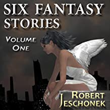 Six Fantasy Stories, Volume 1