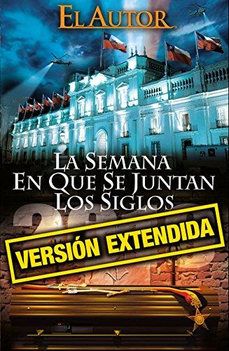 LA SEMANA EN QUE SE JUNTAN LOS SIGLOS (VERSIÓN EXTENDIDA) (SAGA DE LA SEMANA EN QUE SE JUNTAN LOS SIGLOS nº 2) por El Autor
