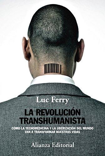 La revolución transhumanista: Cómo la tecnomedicina y la uberización del mundo van a transformar nuestras vidas (Alianza Ensayo)