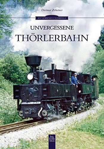 Unvergessene Thörlerbahn: Eine Fahrt mit der Schmalspurbahn