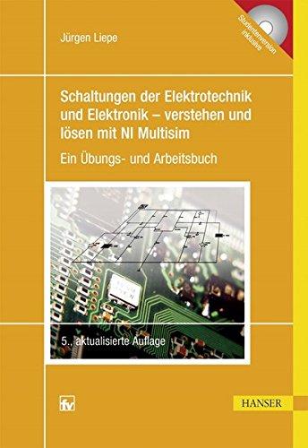 Schaltungen der Elektrotechnik und Elektronik – verstehen und lösen mit NI Multisim: Ein Übungs- und Arbeitsbuch
