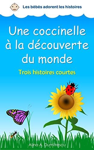 Couverture du livre Une coccinelle à la découverte du monde: Trois histoires courtes (Les bébés adorent les histoires t. 1)