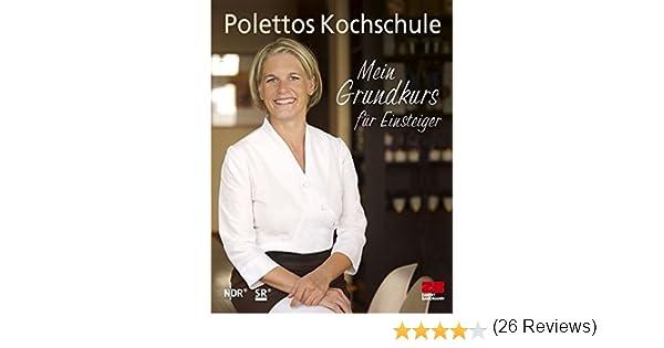 Polettos Kochschule: Mein Grundkurs für Einsteiger: Amazon.de ... | {Kochschule buch 48}