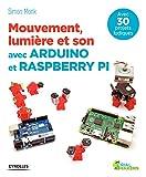 Mouvement, lumière et son avec Arduino et Raspberry Pi: Avec 30 projets ludiques