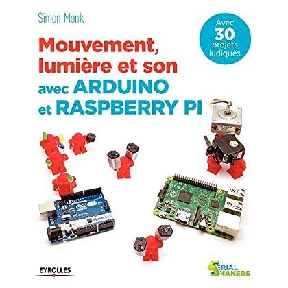 Mouvement, lumière et son avec Arduino et Raspberry Pi: Avec 30 projets ludiques (Serial makers)