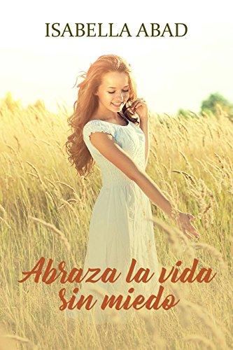 Abraza la vida sin miedo por Isabella Abad