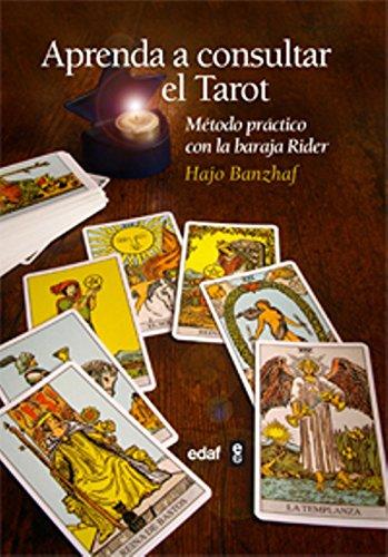 Aprenda a consultar el tarot: Método práctico con la baraja Rider (T