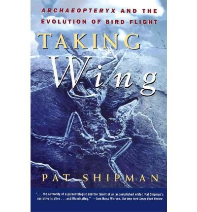 [( Taking Wing: Archaeopteryx and the Evolution of Bird Flight )] [by: Pat Shipman] [Jan-1999]