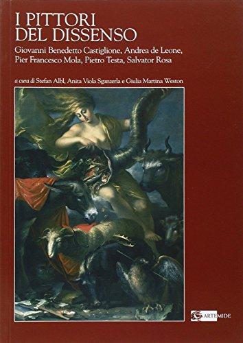 I pittori del dissenso. Giovanni Benedetto Castiglione, Andrea de Leone, Pier Francesco Mola, Pietro Testa, Salvator Rosa. Ediz. illustrata