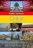China Rundreise: Ein Foto-Reiseführer mit Google Maps Ortung (Big Trip 5)