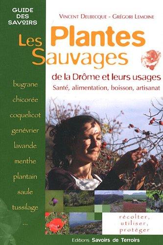 Les plantes sauvages de la Drme et leurs usages : Sant, alimentation, boisson, artisanat