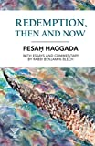 Redemption, Then and Now: Pesah Haggada with Essays and Commentary by Rabbi Benjamin Blech