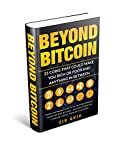 Beyond Bitcoin - 25 Coins That Could Make You Rich Or Poor And Anything In Between: Simple introduction to 25 cryptocurrency coins beyond Bitcoin - Include Ethereum, Litecoin, Ripple, Monero and More