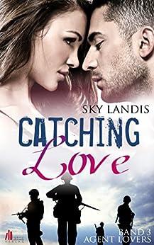 Catching Love (Agent Lovers 3) von [Landis, Sky]