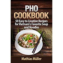 Pho Cookbook: 50 Easy to Creative Recipes for Vietnam's Favorite Soup and Noodles (Asian Recipes Book 1) (English Edition)