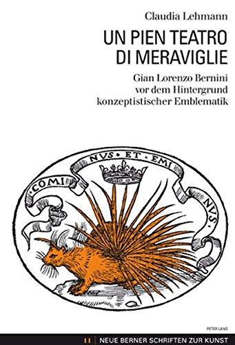 Un pien teatro di meraviglie: Gian Lorenzo Bernini vor dem Hintergrund konzeptistischer Emblematik (Neue Berner Schriften zur Kunst) por Claudia Lehmann