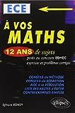 A vos maths : ECE, 12 ans de sujets corrigés posés au concours EDHEC de 2002 à 2013