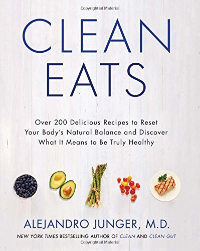 Portada del libro By Alejandro Junger Clean Eats: Over 200 Delicious Recipes to Reset Your Body's Natural Balance and Discover What It Means to Be Truly Healthy (1st Edition)