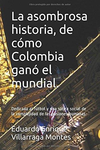 la-asombrosa-historia-de-como-colombia-gano-el-mundial-dedicada-al-futbol-y-una-satira-social-de-la-