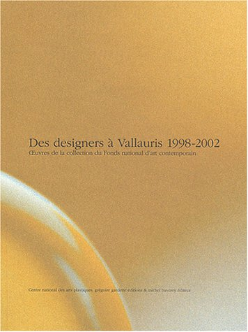 DES DESIGNERS Á VALLAURIS 1998-2002. Oeuvres de la collection du Fonds national d'art contemporain par Par dix auteurs