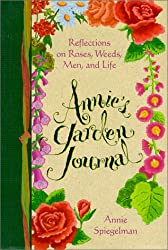 Annie's Garden Journal: Reflections on Roses, Weeds, Men, and Life