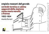 eBook Gratis da Scaricare Angiolo Mazzoni del Grande Centrale termica e cabina apparati della stazione Santa Maria Novella a Firenze 1932 1934 Ediz italiana e inglese (PDF,EPUB,MOBI) Online Italiano